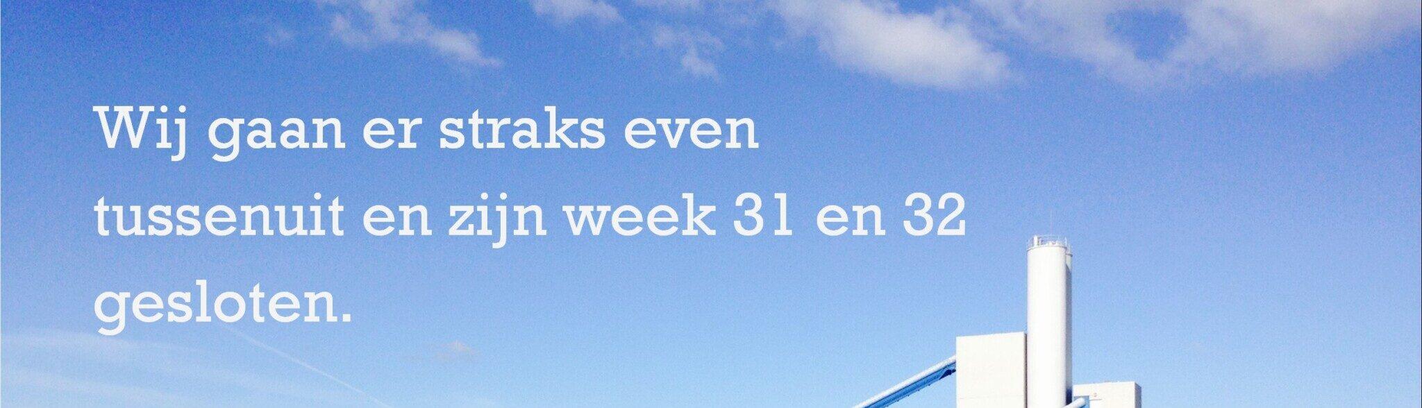 Week 31 en 32 gesloten